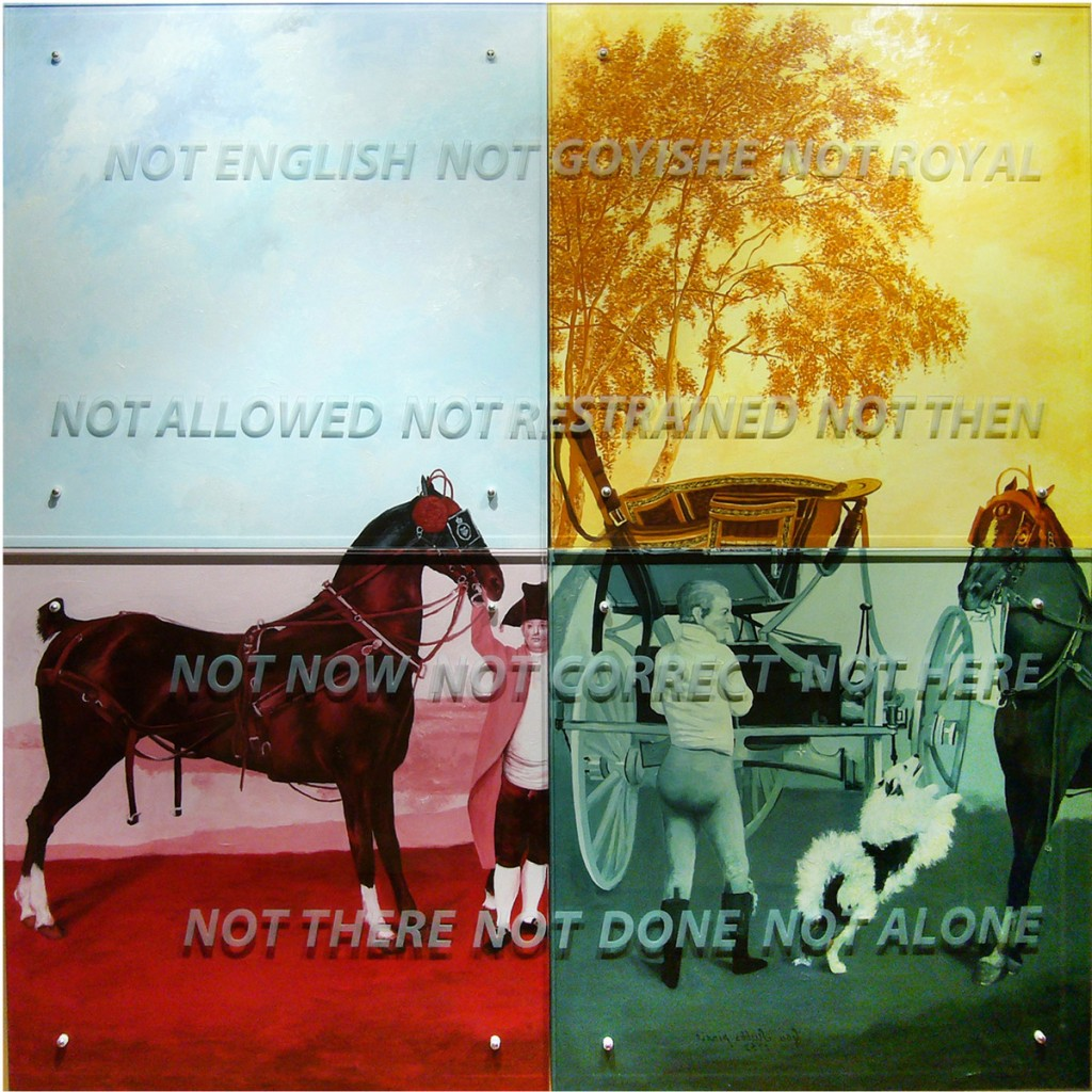 "Ken Aptekar, Portrait of GLW, 2008 70 "" x 70"" (178cm x 178cm), four panels oil on wood, sandblasted glass, bolts After George Stubbs, The Prince of Wales' Phaeton, 1793 TEXT: NOT ENGLISH NOT GOYISHE NOT ROYAL NOT ALLOWED NOT RESTRAINED NOT THEN NOT NOW NOT HERE NOT THERE NOT DONE NOT ALONE"