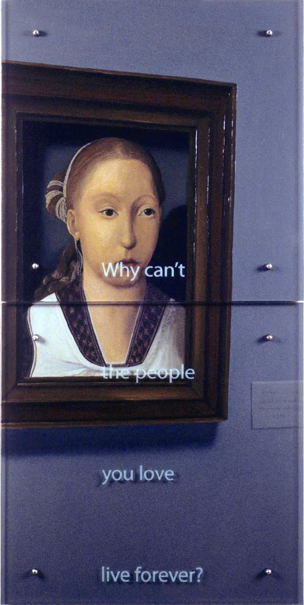"Four Questions #3: Why can't the people...? 60"" x 30"" (153cm x76.5cm), oil/wood, sandblasted glass, bolts TEXT IN GLASS: Why can't the people you love live forever? After Juan de Flandes, Portrait of an Infanta (Catherine of Aragon?), c. 1496, Thyssen-Bornemisza Museum"