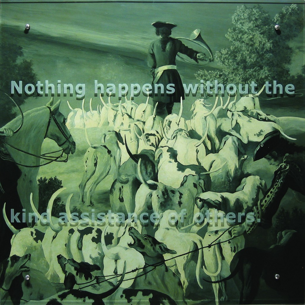 "Ken Aptekar, Nothing happens without the kind assistance of others, 2005 37"" x 37"" (94cm x94cm), oil on wood, sandblasted glass, bolts After Jean-Baptiste Oudry, Meute de chiens courants qui vont au rendez-vous, au carrefour de l'Embassade, Forêt de Compiègne, 1743 Text: Nothing happens without the kind assistance of others."