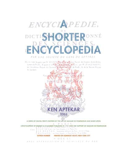 "A Shorter Encyclopedia: Folio Title Page, 22-1/2"" x 30"", digital print on Somerset Velvet, Edition of 20 TEXT: A Shorter Encyclopedia, Ken Aptekar, 2003, A series of digital prints inspired by the life of Madame de Pompadour and based upon l'Encyclopedie of Diderot & D'Alembert published in 1751 with the support of Madame de Pompadour"