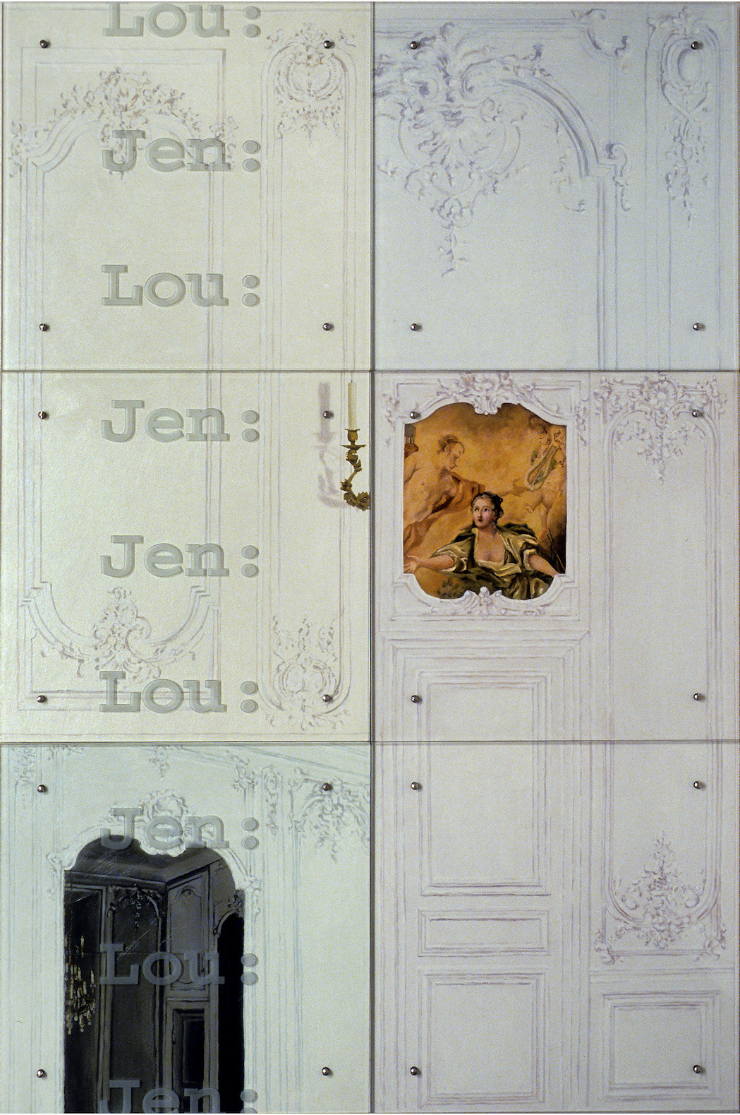 "SCENARIO, (""screenplay"" in French) 60"" x 90"", six panels each 30"" x 30"", oil on wood, sandblasted glass, bolts, Lou=Louis XV, Jen=Jeanette Poisson (Mme de Pompadour), boiseries taken from Louis' chambers in Versailles, image above the door by Francois Boucher, with Mme de Pompadour standing in for a mythological character, and the image in the mirror is of a secret door that led up to Mme de P's apartments from his—if only the walls could talk!"