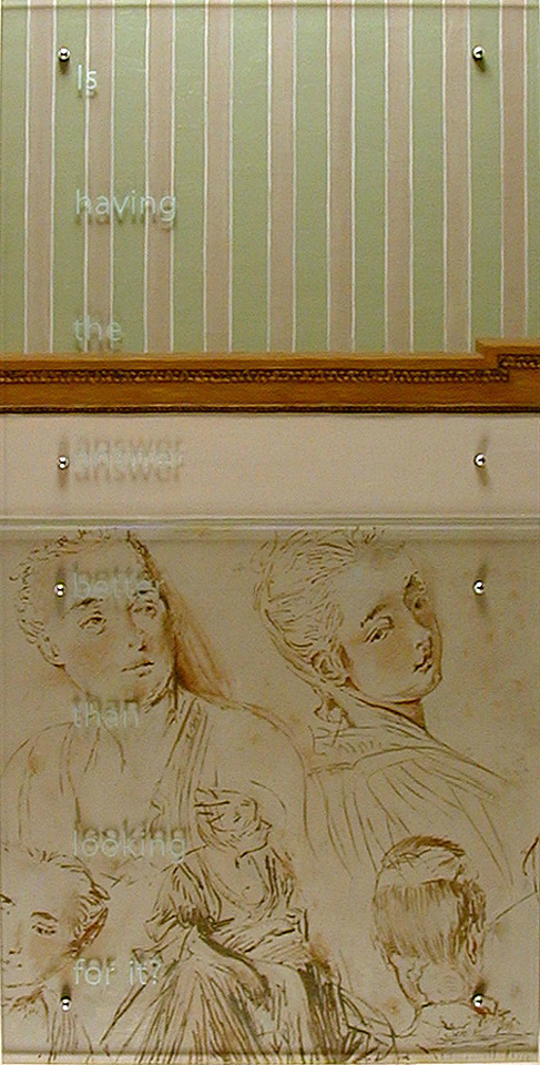 "Is having the answer better than looking for it? 60"" x 30"" (153cm x 76.5cm), oil/wood, sandblasted glass, bolts After Jean-Antoine Watteau, Four Studies of a Woman's Head and Two of a Seated Lady, c. 1717-1718 TEXT: Is having the answer better than looking for it?"
