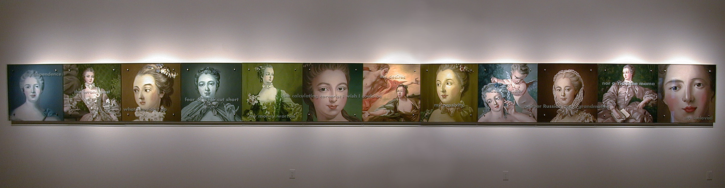 "Reflection, 2003 30"" x 360"" Twelve panels, oil/wood, sandblasted glass, bolts After (l to r) Jean-Marc Nattier, Madame de Pompadour as Diana, 1748 Francois Boucher, Madame de Pompadour, 1759 Francois Boucher, Portrait of Madame de Pompadour Standing, c. 1750 Francois Boucher, Madame de Pompadour at her toilette, 1758 Francois Boucher, Madame de Pompadour, c.1750 Francois Boucher, Madame de Pompadour, c.1750 Francois Boucher, Apollo and Issa, 1750 Francois Boucher, Madame de Pompadour, 1756 Francois Boucher, The Toilette of Venus, 1751 Francois-Hubert Drouais, Madame de Pompadour with a Fur Muff, 1763 Francois Boucher, Madame de Pompadour seated outside, 1758 Jean-Marc Nattier, Madame de Pompadour as Diana, 1748 Text: my dependence, the wrong past, what I couldn't do, fear of a life cut short, my money worries, the calculating careerist I wish I could be, my desires, my passivity, dearest sister, neither Russian nor a Grandmother, nor a Yiddishe mama, my beloved"