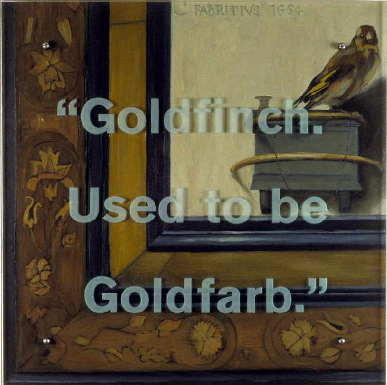 """Goldfinch. Used to be Goldfarb"" 30"" x 30"" (76.5cm x 76.5cm) oil on wood, sandblasted glass, bolts After Carel Fabritius (1622-1654), The Goldfinch"