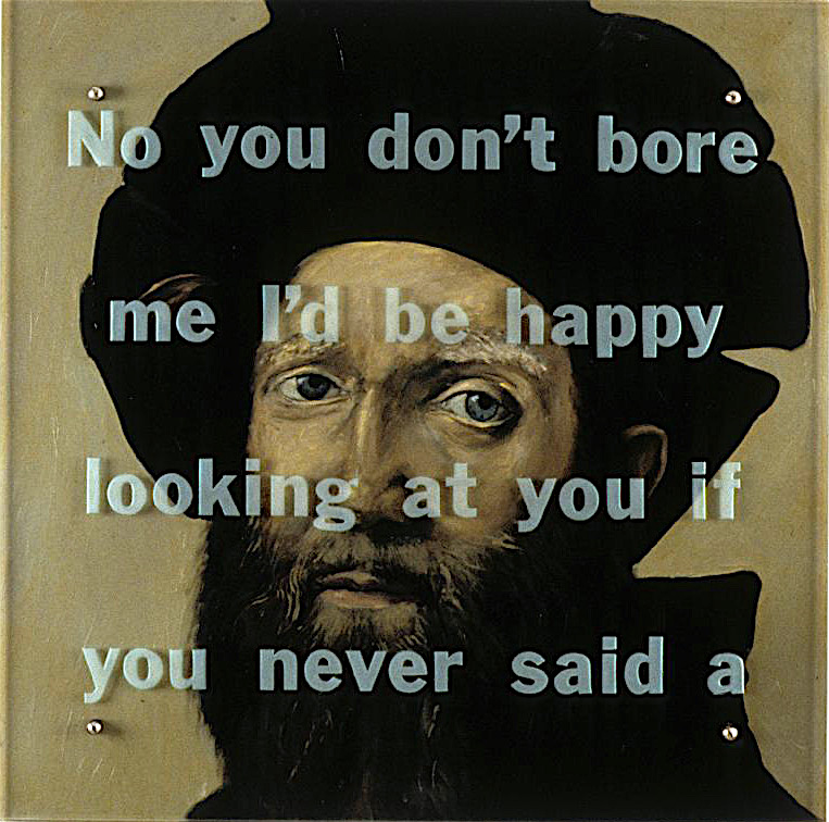 "No you don't bore me, 30"" x 30"" (76.5cm x 76.5cm) oil on wood, sandblasted glass, bolts After Raphael, Portrait of Baldassare Castiglione, c. 1514-15 Text taken from The Garden of Eden by Ernest Hemingway"
