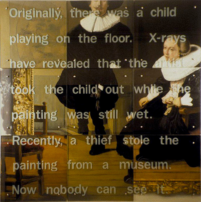 "Originally, there was a child playing, 90"" x 90"" (229.5cm x 229.5cm) triptych, oil on wood, sandblasted glass, bolts After Rembrandt, Jan Pietersz. Bruyningh and Hillegont Pieters Moutmaker, 1633, Boston, Isabella Stewart Gardner Museum (stolen, whereabouts unknown) TEXT: Originally there was a child playing on the floor. X-rays have revealed that the artist took the child out while the painting was still wet. Recently a thief stole the painting from a museum. Now nobody can see it."