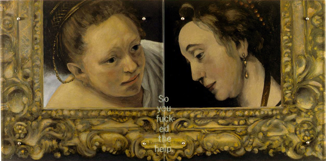 "30"" x 60"" (76.5cm x 153cm) diptych, oil on wood, sandblasted glass, bolts After (Left) Rembrandt, Young woman in bed, 1647  (Right) Rembrandt, Bathsheba with King David's letter, 1654 This painting, based on two different paintings by Rembrandt, refers directly to the two women represented: Geertge Dircx on the left and Hendrickje Stoffels on the right. Both were intimately involved with the artist. Dircx was hired in 1641 as a nursemaid for the artist's son Titus. After Titus' mother, Saskia, died in 1642, Rembrandt promised to marry Geertge. They began an affair, which ended when he dropped her for Stoffels, who was hired in 1648 as a housemaid. Dircx sued Rembrandt for breech of promise and won in court, but he evaded the settlement by committing her to an insane asylum where she remained for five years, dying shortly after her release. Stoffels, during the period she posed for Bathsheba, was subjected to the public humiliation of an excommunication hearing for the sin of living as Rembrandt's ""whore."""