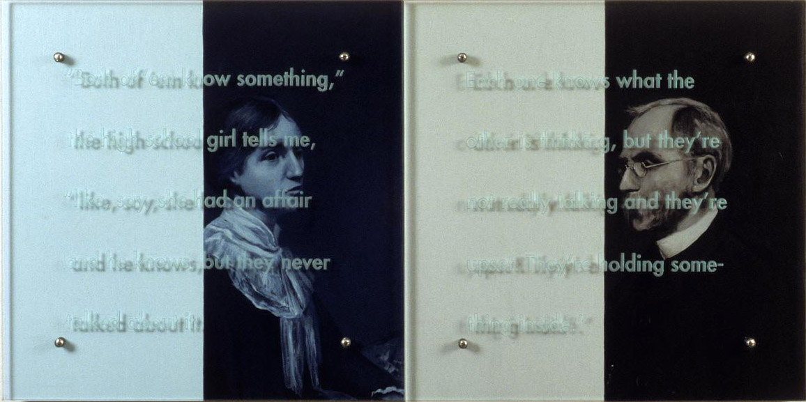 "Both of them know something, 48'"" x 24"" (122cm x 61cm), diptych, oil/wood, sandblasted glass, bolts TEXT IN GLASS: ""Both of them know something,"" the high school girl tells me, ""like, say, she had an affair and he knows, but they never talked about it. Each one knows the other is thinking, but they're not really talking and they're upset. They're holding something inside."" After Irving Ramsey Wiles, The Artist's Mother and Father, 1889, Corcoran Gallery of Art"