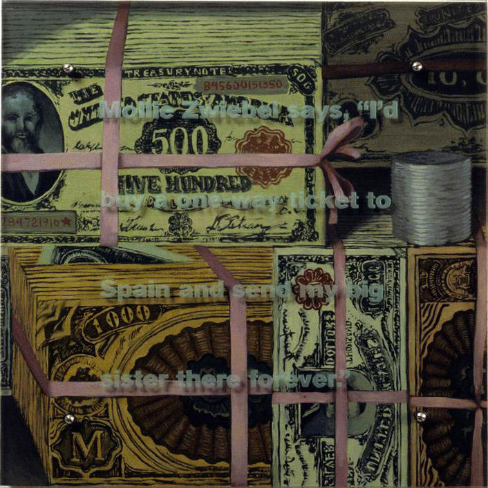 "Mollie Zweibel says, 24"" x 24"" (61cm x 61cm), oil/wood, sandblasted glass, bolts TEXT IN GLASS: Mollie Zweibel says: ""I'd buy a one-way ticket to Spain and send my big sister there forever."" After Victor Dubreuil, Safe Money, 1896, Corcoran Gallery of Art"